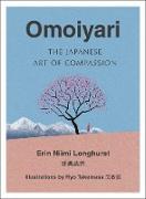 Cover-Bild zu Omoiyari: The Japanese Art of Compassion (eBook) von Longhurst, Erin Niimi