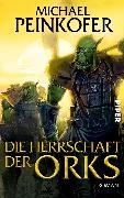 Cover-Bild zu Die Herrschaft der Orks (eBook) von Peinkofer, Michael