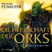 Cover-Bild zu Die Herrschaft der Orks von Peinkofer, Michael
