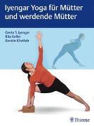 Cover-Bild zu Iyengar Yoga für Mütter und werdende Mütter von Iyengar, Geeta S. (Beitr.)