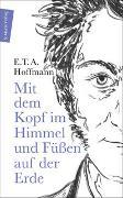 Cover-Bild zu Mit dem Kopf im Himmel und Füßen auf der Erde von Hoffmann, E. T. A.