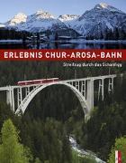 Cover-Bild zu Erlebnis Chur-Arosa-Bahn von Haldimann, Ueli