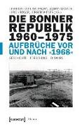 Cover-Bild zu eBook Die Bonner Republik Band 2: 1960-1975 - Aufbrüche vor und nach »1968«