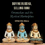 Cover-Bild zu eBook Buying Buddha, Selling Rumi - Orientalism and the Mystical Marketplace (Unabridged)