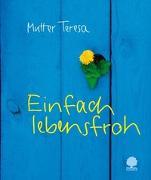 Cover-Bild zu Einfach lebensfroh von Mutter Teresa