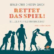 Cover-Bild zu Hüther, Gerald: Rettet das Spiel! (Audio Download)