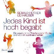Cover-Bild zu Hüther, Gerald: Jedes Kind ist hoch begabt (Audio Download)