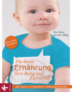Cover-Bild zu Die beste Ernährung fürs Baby und Kleinkind von Alexy, Ute