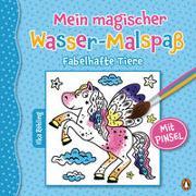 Cover-Bild zu Mein magischer Wasser-Malspaß - Fabelhafte Tiere von Röhling, Ilka