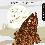 Cover-Bild zu Der heulende Müller (Audio Download) von Paasilinna, Arto