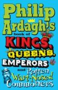 Cover-Bild zu Ardagh, Philip: Philip Ardagh's Book of Kings, Queens, Emperors and Rotten Wart-Nosed Commoners (eBook)