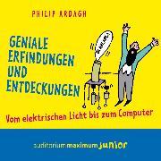 Cover-Bild zu Ardagh, Philip: Geniale Erfindungen und Entdeckungen - Vom elektrischen Licht bis zum Computer (Ungekürzt) (Audio Download)