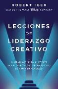 Cover-Bild zu Iger, Robert A.: Lecciones de Liderazgo Creativo. Mi Gran Aventura al Frente de la Empresa Que Ha Convertido la Magia en Realidad = The Ride of a Lifetime