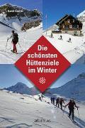 Cover-Bild zu Die schönsten Hüttenziele im Winter von Coulin, David (Fotogr.)