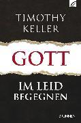 Cover-Bild zu Keller, Timothy: Gott im Leid begegnen (eBook)