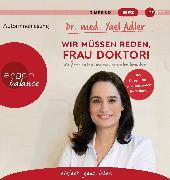 Cover-Bild zu Adler, Dr. Yael: Wir müssen reden, Frau Doktor!
