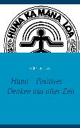 Cover-Bild zu Glover, William R.: Huna - Positives Denken aus alter Zeit (eBook)