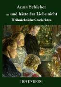 Cover-Bild zu Schieber, Anna: und hätte der Liebe nicht