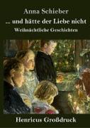 Cover-Bild zu Schieber, Anna: und hätte der Liebe nicht (Großdruck)