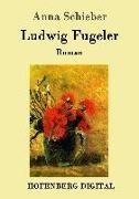 Cover-Bild zu Schieber, Anna: Ludwig Fugeler (eBook)