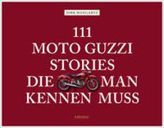 Cover-Bild zu 111 Moto Guzzi-Stories, die man kennen muss von Mangartz, Dirk