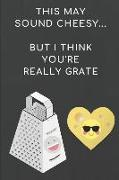 Cover-Bild zu Notesflow, Notesgo: This May Sound Cheesy... But I Think You're Really Grate: A Funny Cheese Pun Journal for a Best Friend, Partner, Family Member or Coworker You Care ab