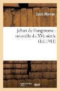 Cover-Bild zu Morvan, Louis: Jehan de Fougereuse: Nouvelle Du Xve Siècle (Éd.1911)