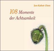Cover-Bild zu Kabat-Zinn, Jon: 108 Momente der Achtsamkeit