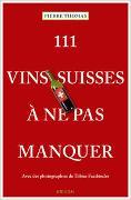 Cover-Bild zu 111 Vins suisses à ne pas manquer von Thomas, Pierre