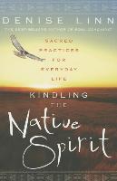 Cover-Bild zu Kindling the Native Spirit: Sacred Practices for Everyday Life von Linn, Denise