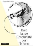Cover-Bild zu Fischer, Dagmar Ellen: Eine kurze Geschichte des Tanzes