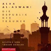 Cover-Bild zu al-Aswani, Alaa: Die Republik der Träumer (Audio Download)