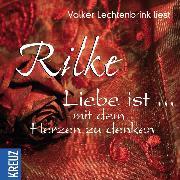 Cover-Bild zu Liebe ist ... mit dem Herzen zu denken (Audio Download) von Rilke, Rainer M.