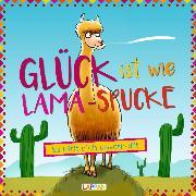 Cover-Bild zu Grolik, Markus: Glück ist wie Lama-Spucke