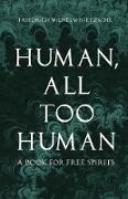 Cover-Bild zu Nietzsche, Friedrich Wilhelm: Human, All Too Human - A Book for Free Spirits (eBook)