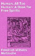 Cover-Bild zu Nietzsche, Friedrich Wilhelm: Human, All Too Human: A Book for Free Spirits (eBook)