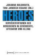 Cover-Bild zu Rolshoven, Johanna (Hrsg.): Heroes - Repräsentationen des Heroischen in Geschichte, Literatur und Alltag (eBook)