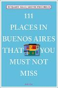Cover-Bild zu Haas, Benjamin: 111 Places in Buenos Aires That You Must Not Miss