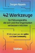 Cover-Bild zu Appelo, Jurgen: 42 Werkzeuge für Führungskräfte, die sich und ihre Organisation verbessern möchten