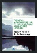 Cover-Bild zu Knox, Joseph: Chemical Monographs; No. IV; The Fixation of Atmospheric Nitrogen