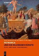 Cover-Bild zu Petrarca und die bildenden Künste von Terzoli, Maria Antonietta (Hrsg.)