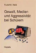Cover-Bild zu Weiss, Rudolf H: Gewalt, Medien und Aggressivität bei Schülern