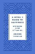 Cover-Bild zu A Monk's Guide to Happiness: Meditation in the 21st Century von Thubten, Gelong