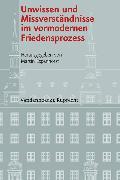 Cover-Bild zu Unwissen und Missverständnisse im vormodernen Friedensprozess (eBook) von Fuchs, Ralf-Peter (Beitr.)