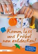 Cover-Bild zu Komm, lass uns Fröbel neu entdecken von Friedrich, Gerhard