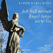 Cover-Bild zu Ich ließ meinen Engel lange nicht los (Audio Download) von Rilke, Rainer Maria