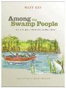 Cover-Bild zu Key, Watt: Among the Swamp People: Life in Alabama's Mobile-Tensaw River Delta