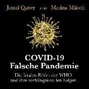 Cover-Bild zu Qaiser, Jamal: COVID-19: Falsche Pandemie - Die fatalen Fehler der WHO und ihre verhängnisvollen Folgen (Ungekürzt) (Audio Download)