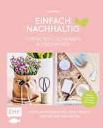 Cover-Bild zu Mielkau, Ina: Einfach nachhaltig - verpacken, schenken, aufbewahren