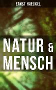 Cover-Bild zu Haeckel, Ernst: Natur & Mensch (eBook)
